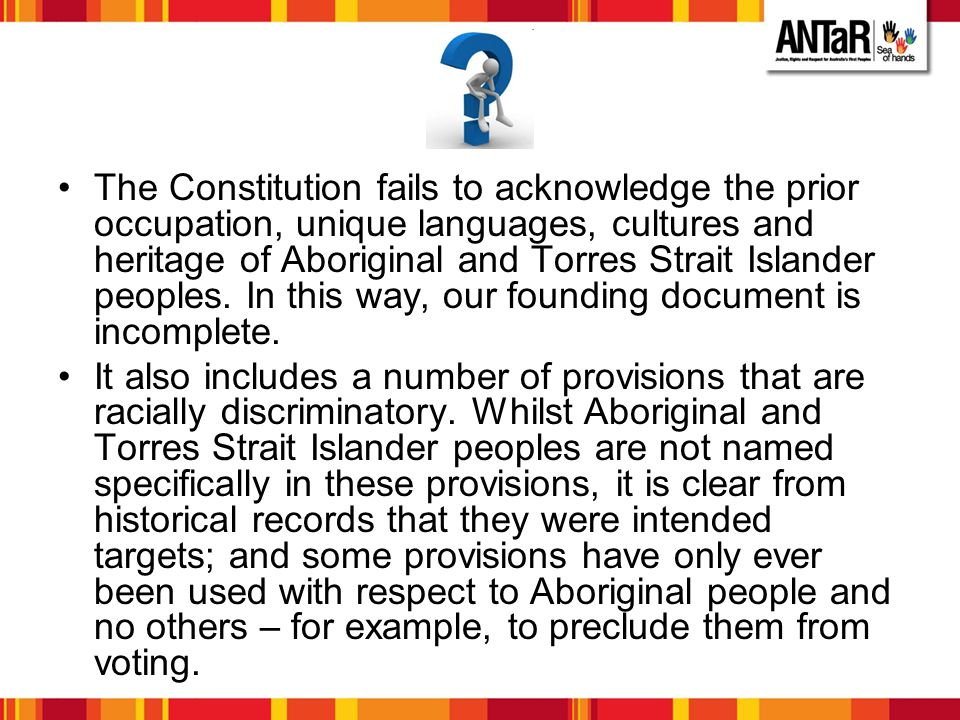 The Constitution fails to acknowledge the prior occupation, unique languages, cultures and heritage of Aboriginal and Torres Strait Islander peoples.