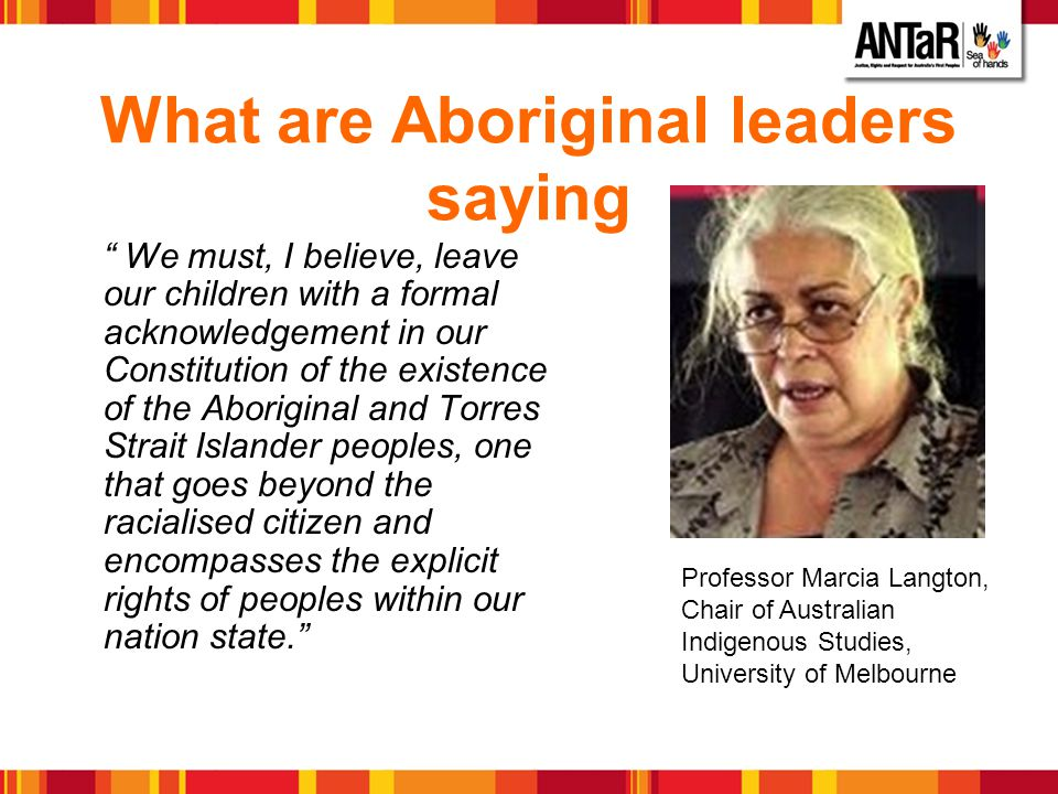 What are Aboriginal leaders saying We must, I believe, leave our children with a formal acknowledgement in our Constitution of the existence of the Ab