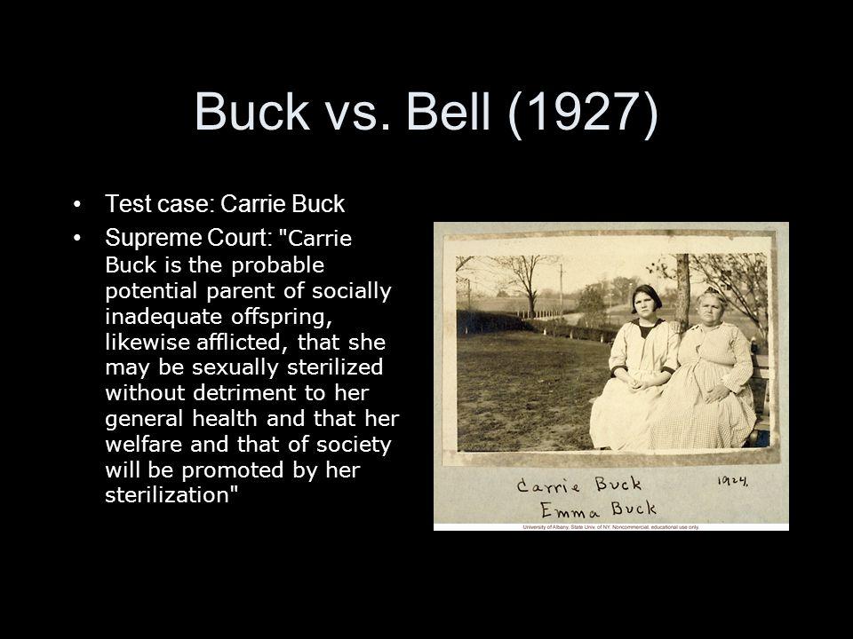 Buck vs. Bell (1927) Test case: Carrie Buck Supreme Court: