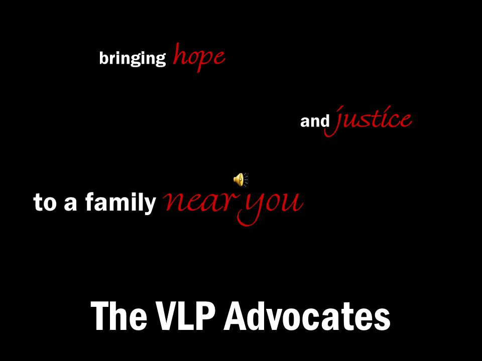 The VLP Advocates bringing hope to a family near you and justice