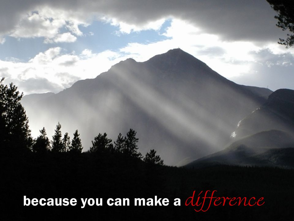 because you can make a difference