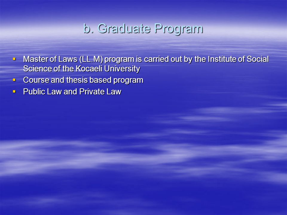 b. Graduate Program Master of Laws (LL.M) program is carried out by the Institute of Social Science of the Kocaeli University Master of Laws (LL.M) pr