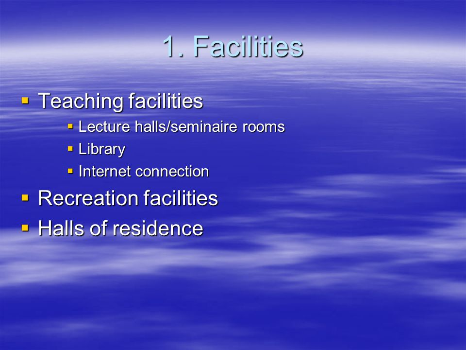 1. Facilities Teaching facilities Teaching facilities Lecture halls/seminaire rooms Lecture halls/seminaire rooms Library Library Internet connection