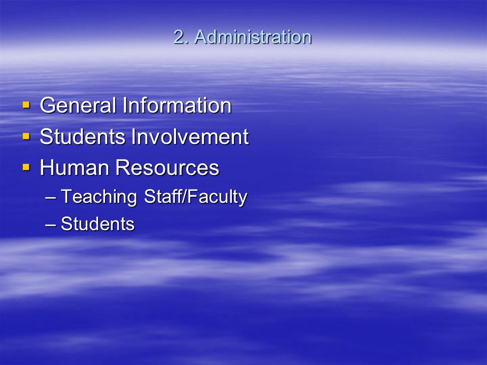 General Information General Information Students Involvement Students Involvement Human Resources Human Resources –Teaching Staff/Faculty –Students 2.