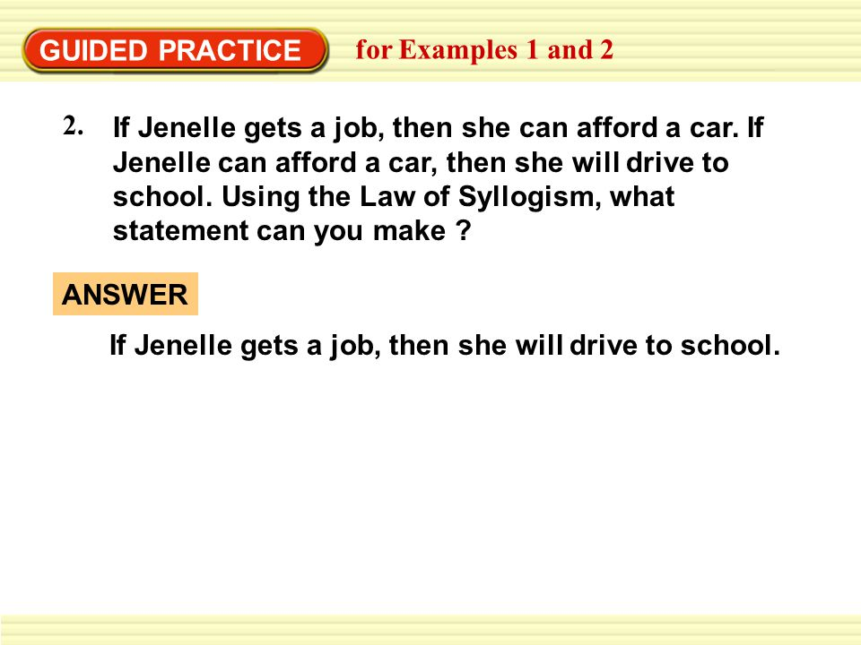 GUIDED PRACTICE for Examples 1 and 2 2. If Jenelle gets a job, then she can afford a car. If Jenelle can afford a car, then she will drive to school.