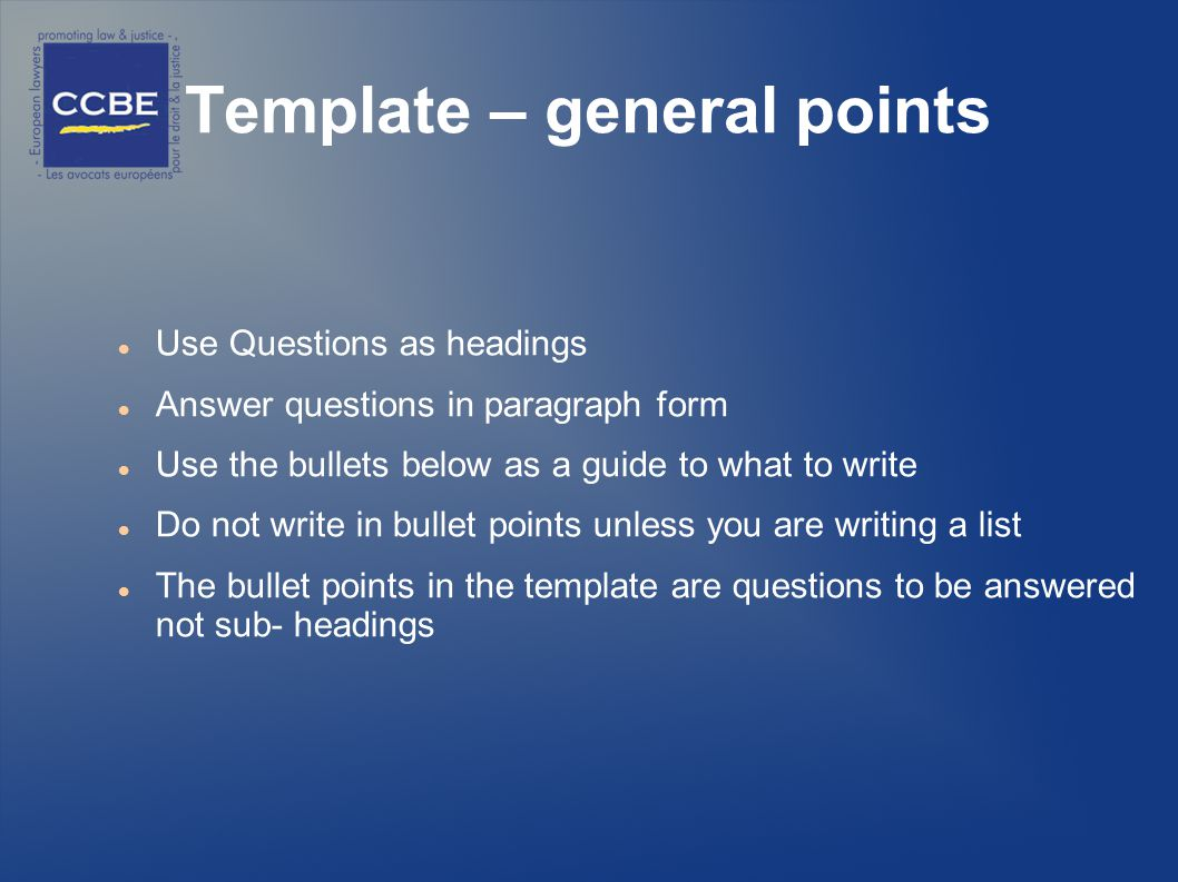 Template – general points Use Questions as headings Answer questions in paragraph form Use the bullets below as a guide to what to write Do not write in bullet points unless you are writing a list The bullet points in the template are questions to be answered not sub- headings