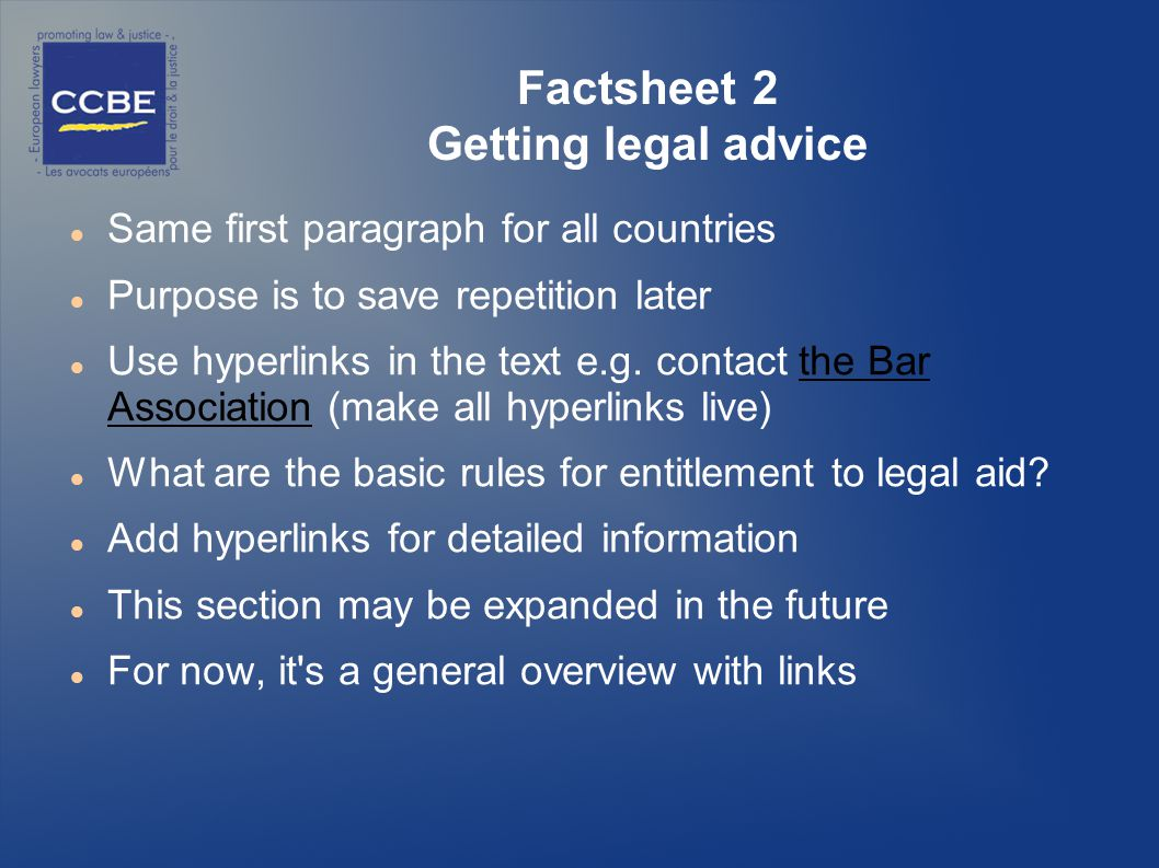 Factsheet 2 Getting legal advice Same first paragraph for all countries Purpose is to save repetition later Use hyperlinks in the text e.g.