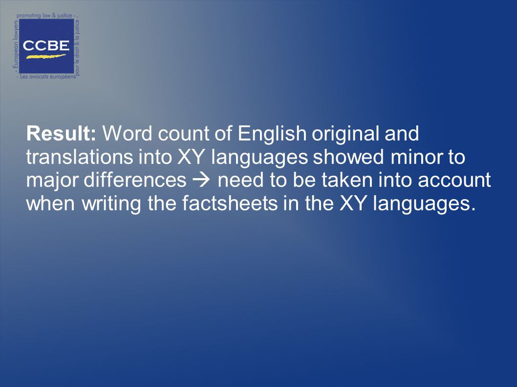 Result: Word count of English original and translations into XY languages showed minor to major differences need to be taken into account when writing the factsheets in the XY languages.