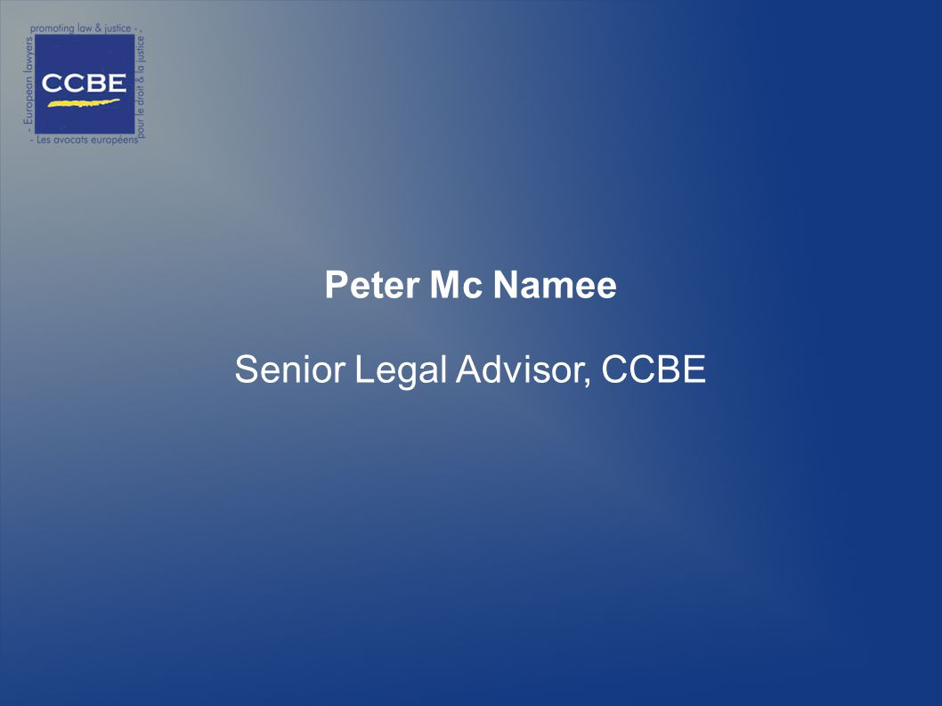 Peter Mc Namee Senior Legal Advisor, CCBE