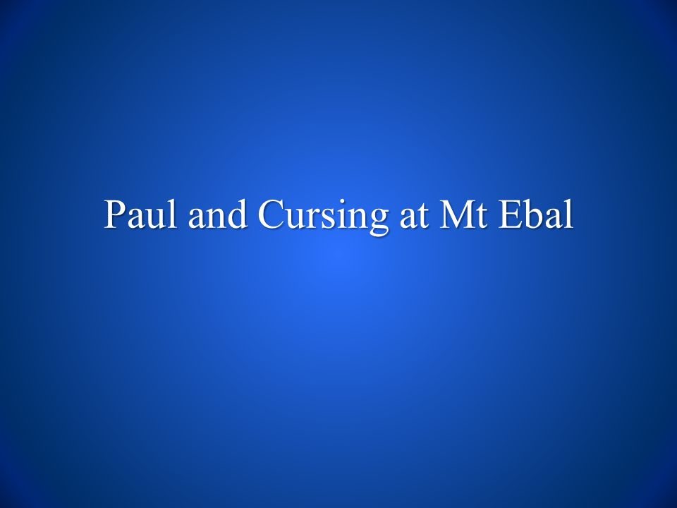 Paul and Cursing at Mt Ebal