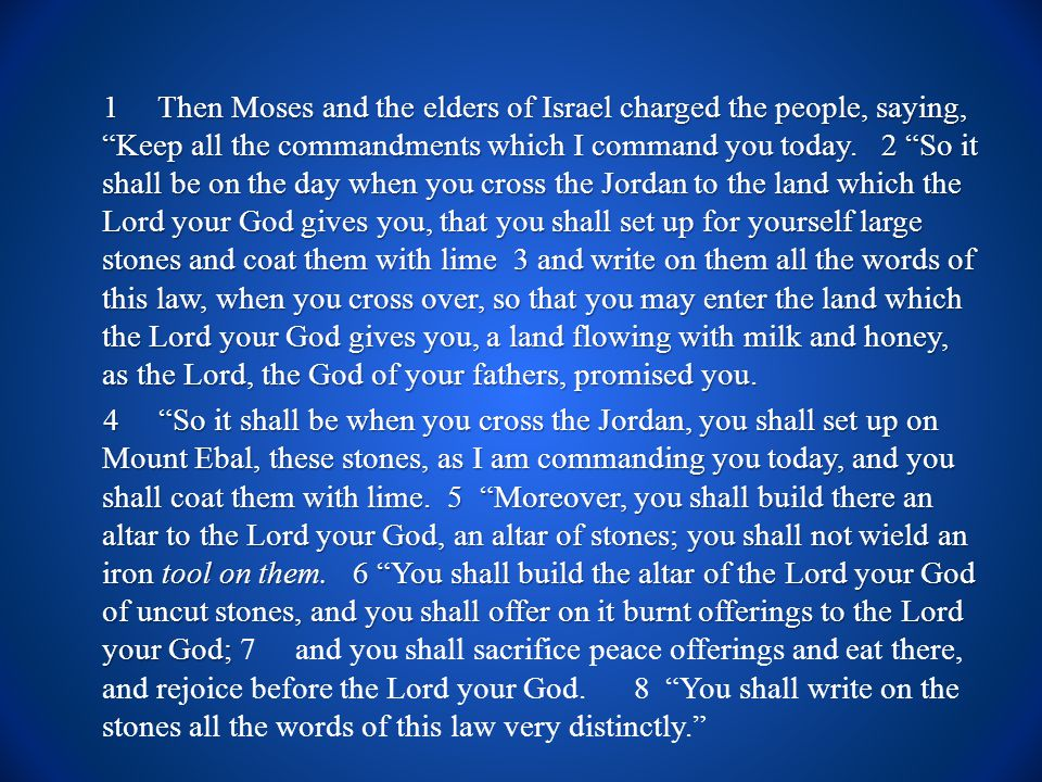 1 Then Moses and the elders of Israel charged the people, saying, Keep all the commandments which I command you today.