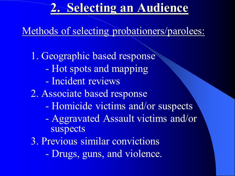 2. Selecting an Audience Methods of selecting probationers/parolees: 1.