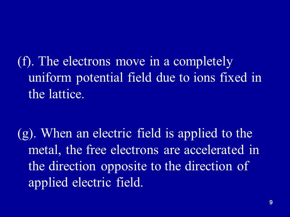 9 (f).The electrons move in a completely uniform potential field due to ions fixed in the lattice.