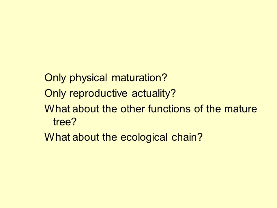 Only physical maturation. Only reproductive actuality.