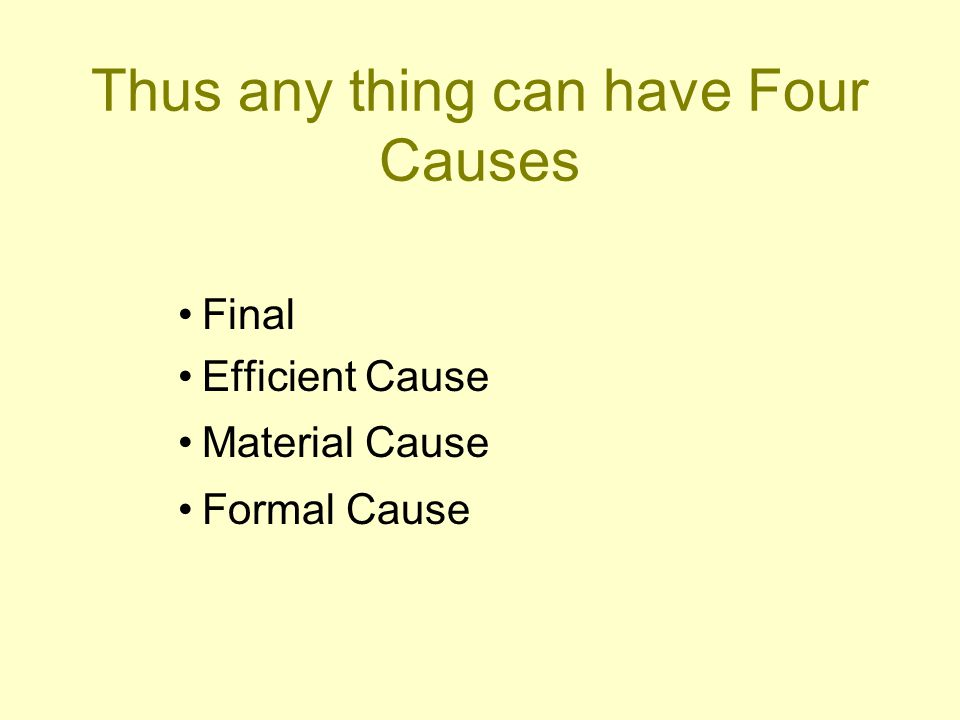 Thus any thing can have Four Causes Final Efficient Cause Material Cause Formal Cause
