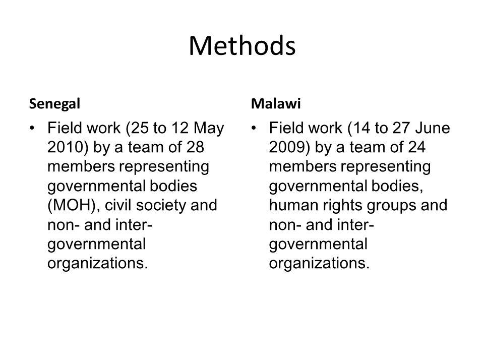 Methods Senegal Field work (25 to 12 May 2010) by a team of 28 members representing governmental bodies (MOH), civil society and non- and inter- governmental organizations.
