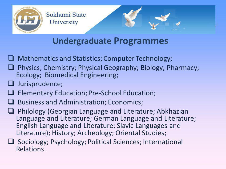 Undergraduate Programmes Mathematics and Statistics; Computer Technology; Physics; Chemistry; Physical Geography; Biology; Pharmacy; Ecology; Biomedic