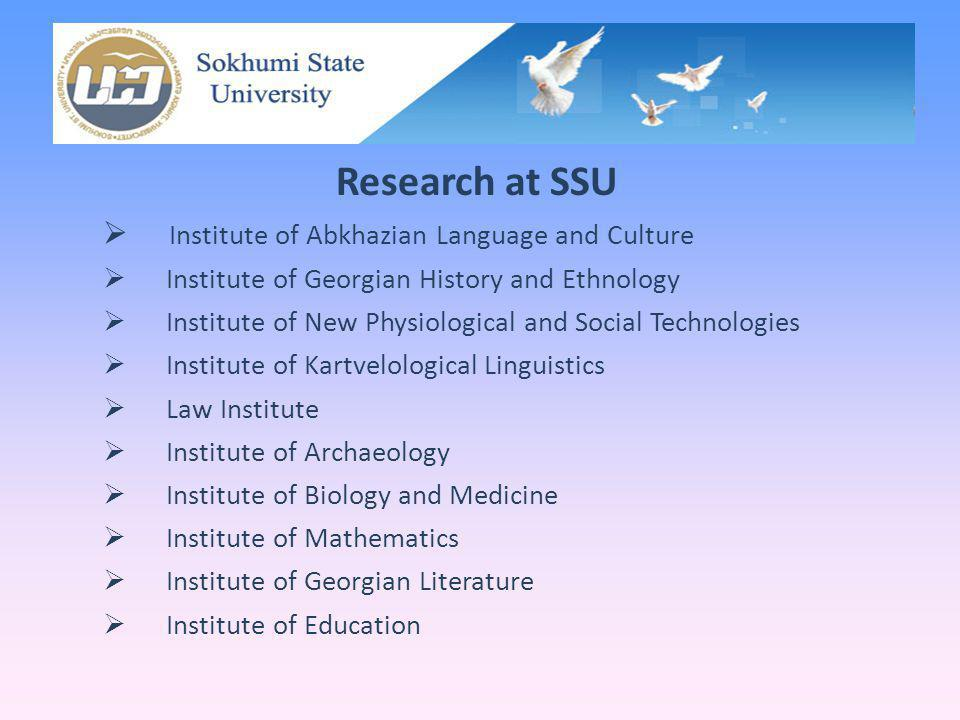Research at SSU Institute of Abkhazian Language and Culture Institute of Georgian History and Ethnology Institute of New Physiological and Social Tech