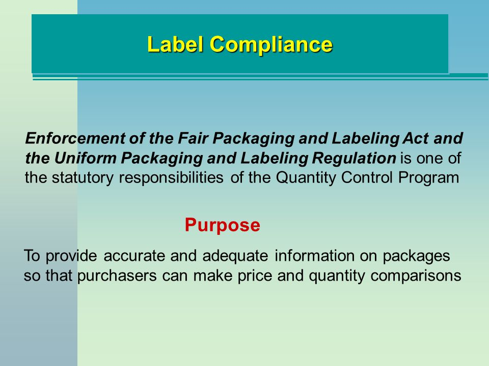 Label Compliance Enforcement of the Fair Packaging and Labeling Act and the Uniform Packaging and Labeling Regulation is one of the statutory responsi