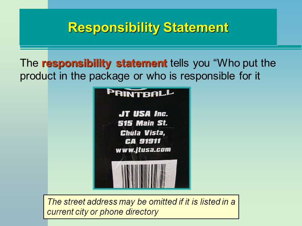 Responsibility Statement responsibility statement The responsibility statement tells you Who put the product in the package or who is responsible for