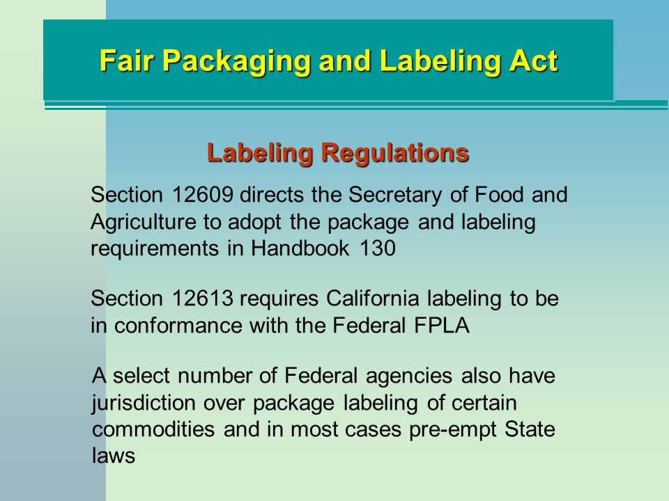 Fair Packaging and Labeling Act A select number of Federal agencies also have jurisdiction over package labeling of certain commodities and in most ca