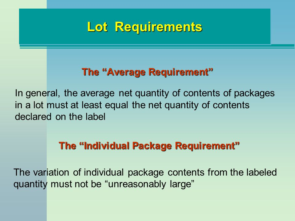 Lot Requirements The Average Requirement In general, the average net quantity of contents of packages in a lot must at least equal the net quantity of