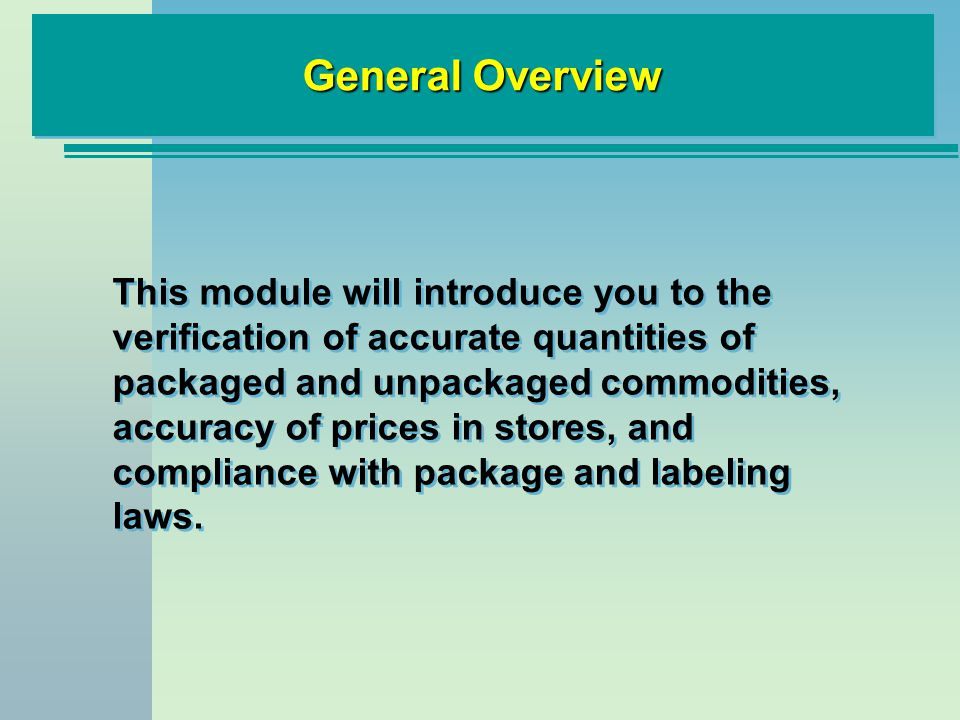 This module will introduce you to the verification of accurate quantities of packaged and unpackaged commodities, accuracy of prices in stores, and co