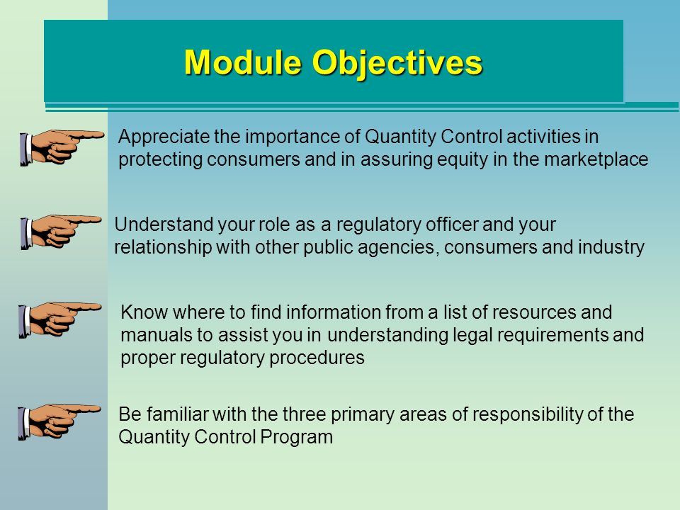 Understand your role as a regulatory officer and your relationship with other public agencies, consumers and industry Module Objectives Appreciate the
