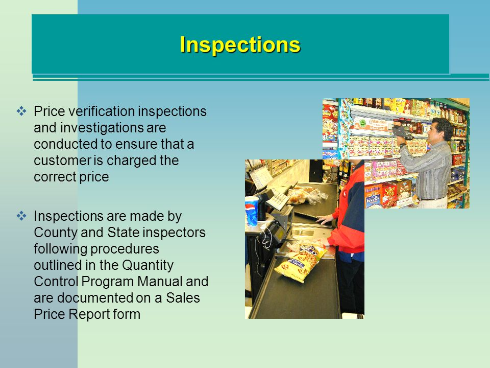 InspectionsInspections Price verification inspections and investigations are conducted to ensure that a customer is charged the correct price Inspecti