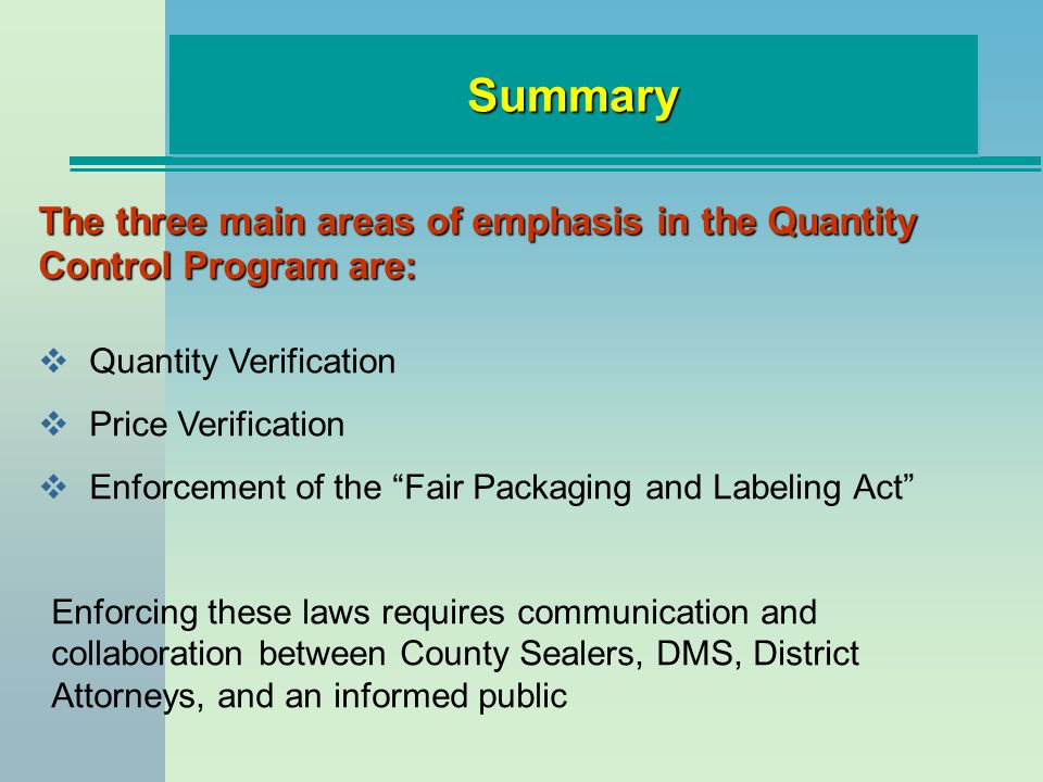 SummarySummary The three main areas of emphasis in the Quantity Control Program are: Quantity Verification Price Verification Enforcement of the Fair