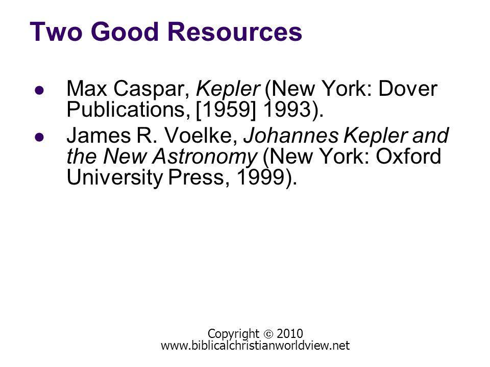 Two Good Resources Max Caspar, Kepler (New York: Dover Publications, [1959] 1993).