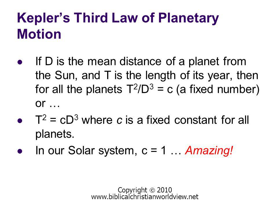Keplers Third Law of Planetary Motion If D is the mean distance of a planet from the Sun, and T is the length of its year, then for all the planets T