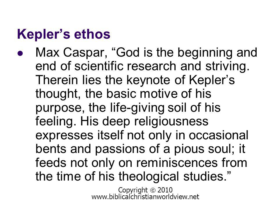 Keplers ethos Max Caspar, God is the beginning and end of scientific research and striving.