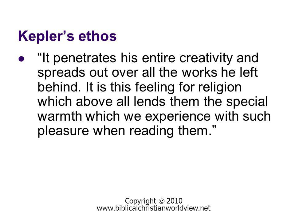 Keplers ethos It penetrates his entire creativity and spreads out over all the works he left behind. It is this feeling for religion which above all l
