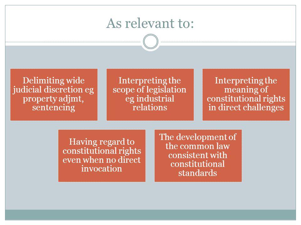 As relevant to: Delimiting wide judicial discretion eg property adjmt, sentencing Interpreting the scope of legislation eg industrial relations Interp