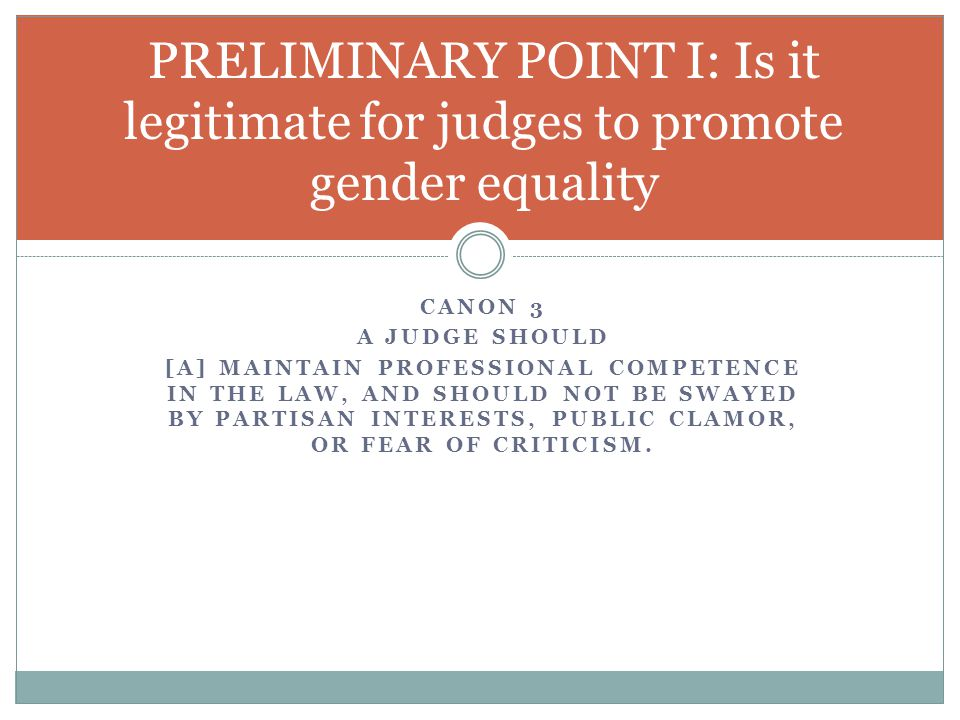 CANON 3 A JUDGE SHOULD [A] MAINTAIN PROFESSIONAL COMPETENCE IN THE LAW, AND SHOULD NOT BE SWAYED BY PARTISAN INTERESTS, PUBLIC CLAMOR, OR FEAR OF CRIT