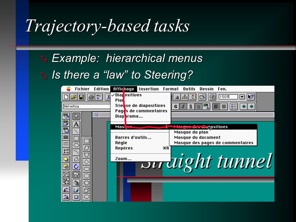 Trajectory-based tasks Example: hierarchical menus Example: hierarchical menus Is there a law to Steering? Is there a law to Steering?