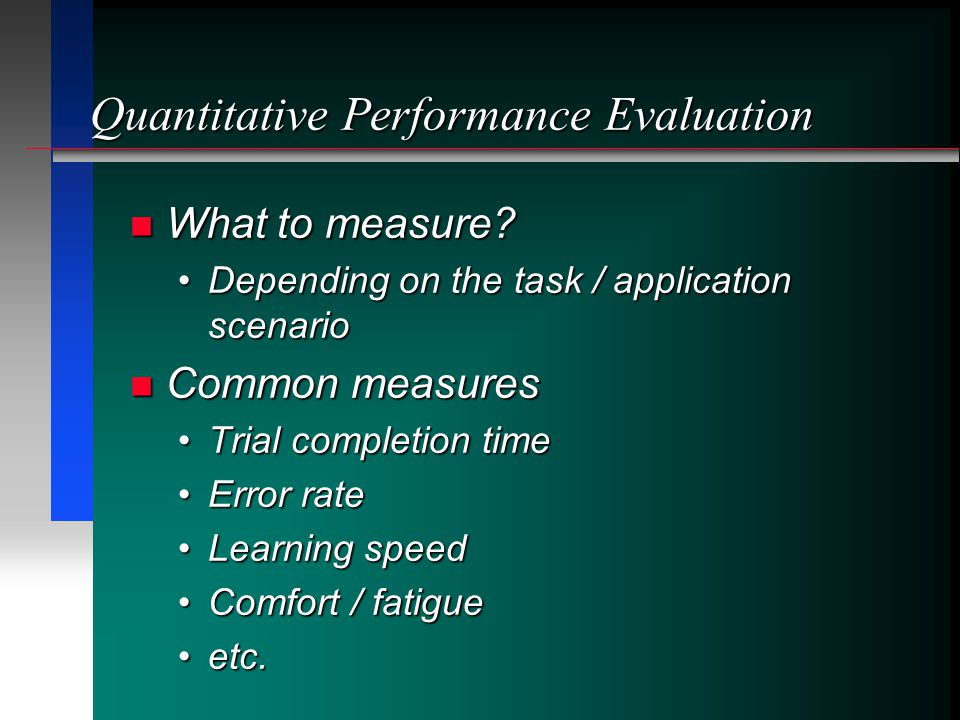 Quantitative Performance Evaluation What to measure? What to measure? Depending on the task / application scenarioDepending on the task / application