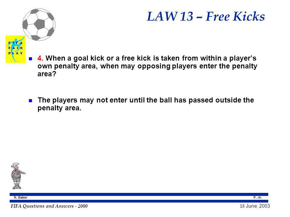 FIFA Questions and Answers - 2000 18 June, 2003 P. 107 R. Baker LAW 13 – Free Kicks n 4. When a goal kick or a free kick is taken from within a player