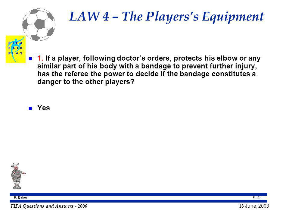 FIFA Questions and Answers - 2000 18 June, 2003 P. 35 R. Baker LAW 4 – The Playerss Equipment n 1. If a player, following doctors orders, protects his