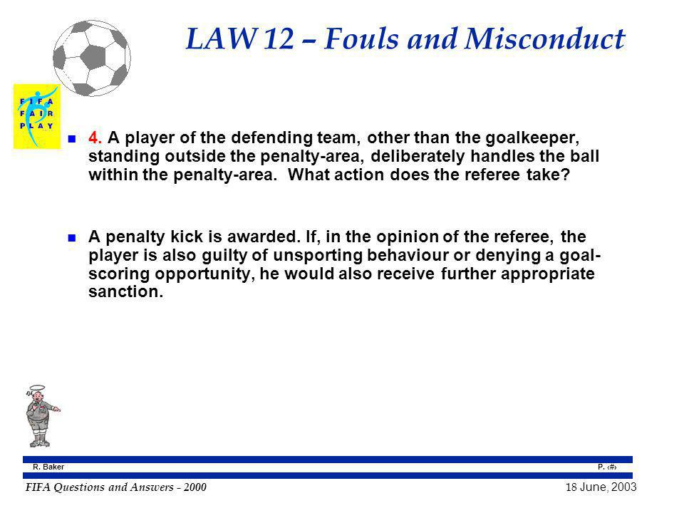 FIFA Questions and Answers - 2000 18 June, 2003 P. 83 R. Baker LAW 12 – Fouls and Misconduct n 4. A player of the defending team, other than the goalk