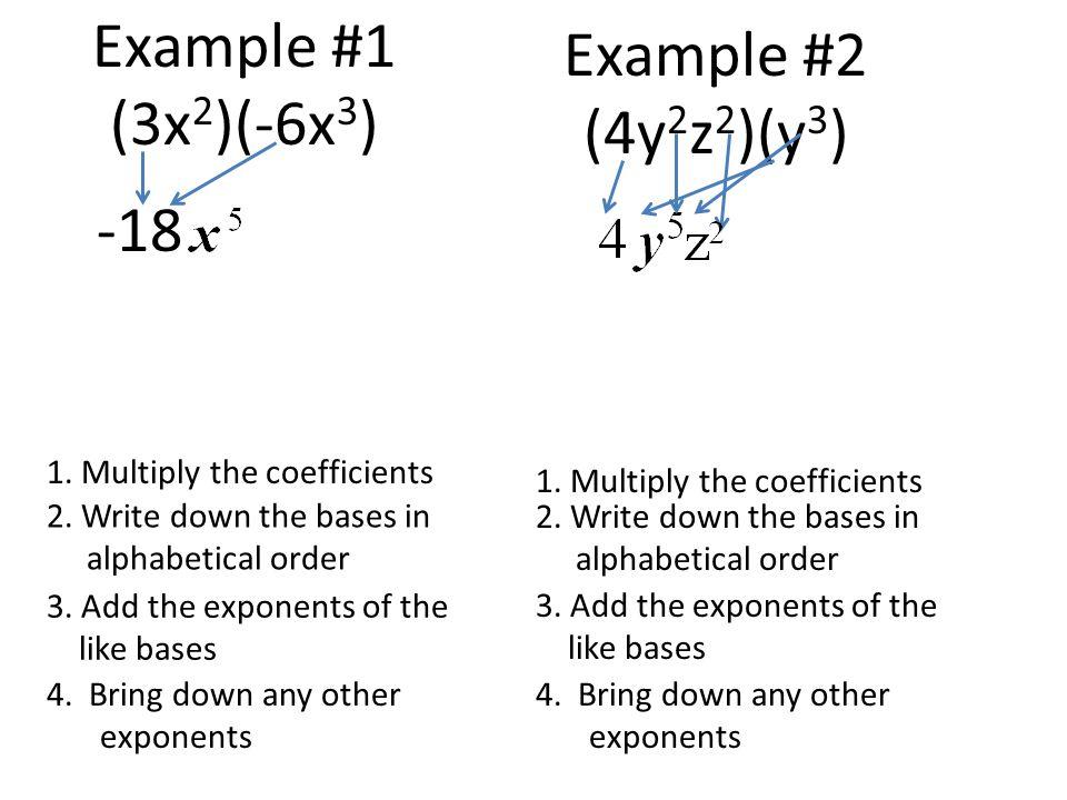Example #1 (3x 2 )(-6x 3 ) -18 Example #2 (4y 2 z 2 )(y 3 ) 1.