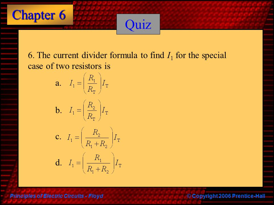 Principles of Electric Circuits - Floyd© Copyright 2006 Prentice-Hall Chapter 6 Quiz 6.