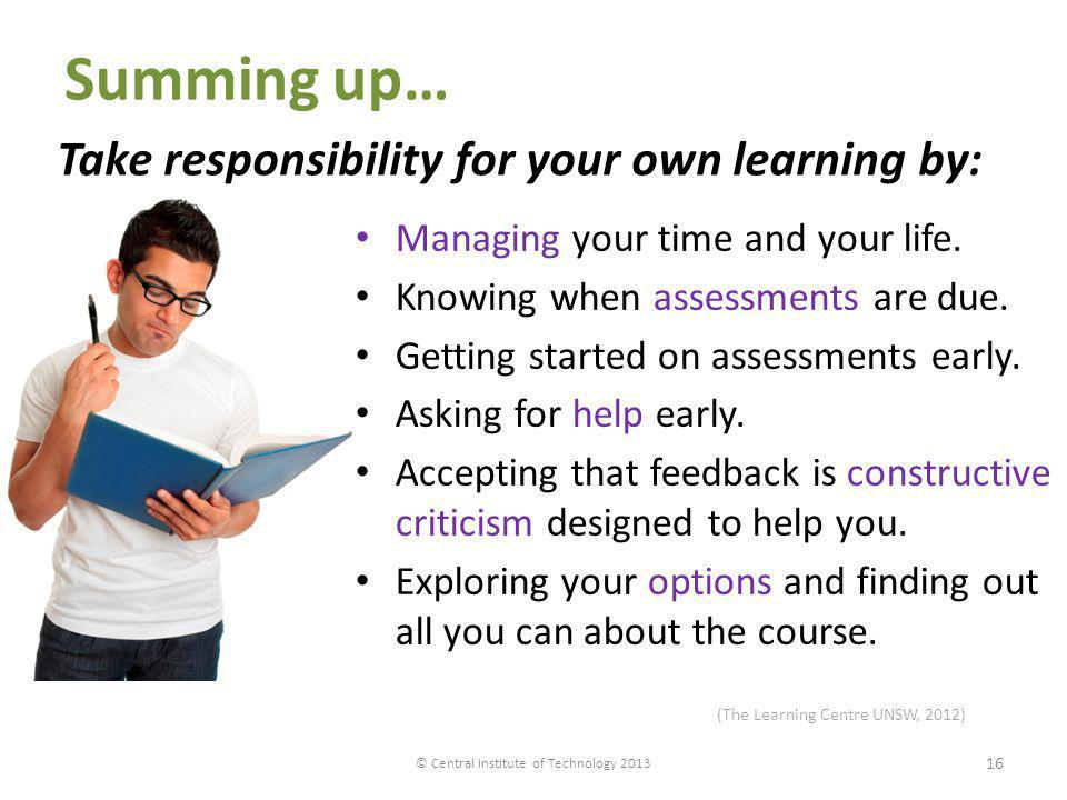 Summing up… Managing your time and your life. Knowing when assessments are due. Getting started on assessments early. Asking for help early. Accepting