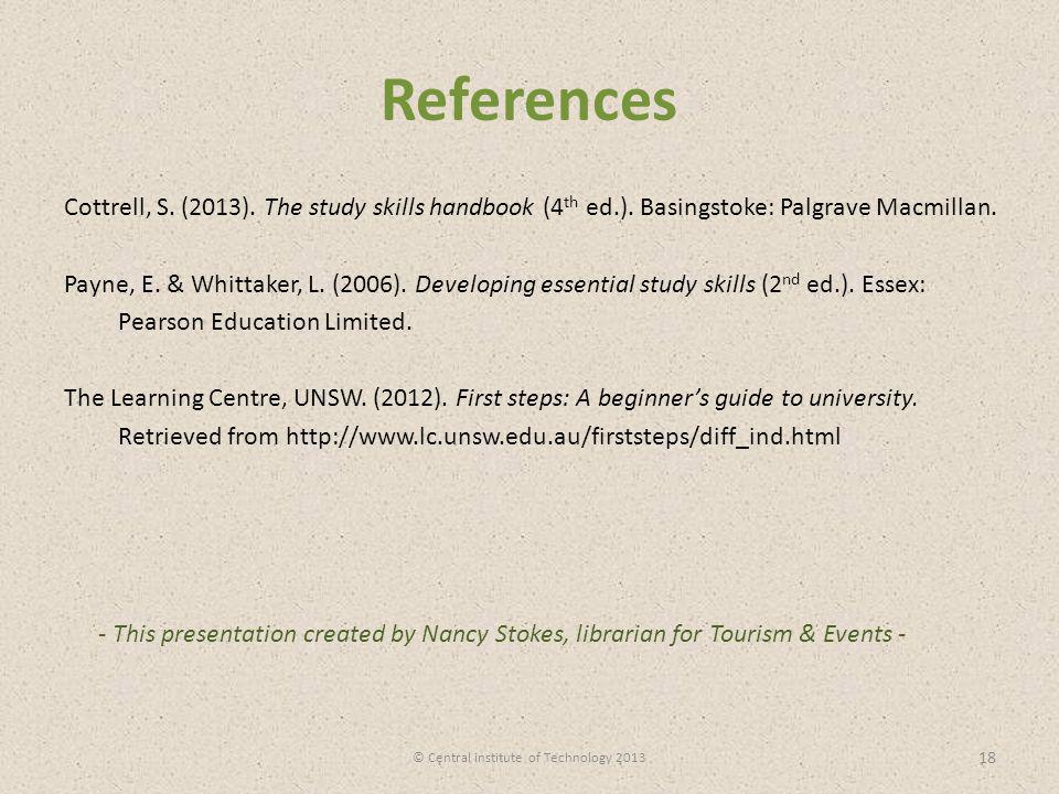 References Cottrell, S. (2013). The study skills handbook (4 th ed.). Basingstoke: Palgrave Macmillan. Payne, E. & Whittaker, L. (2006). Developing es
