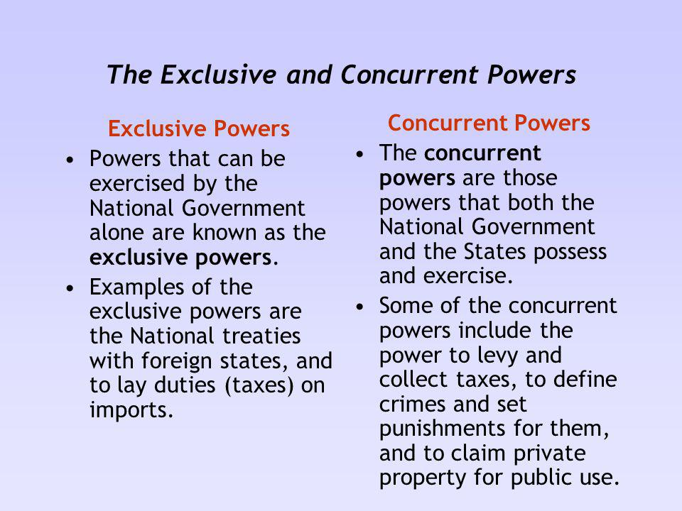 The Exclusive and Concurrent Powers Exclusive Powers Powers that can be exercised by the National Government alone are known as the exclusive powers.