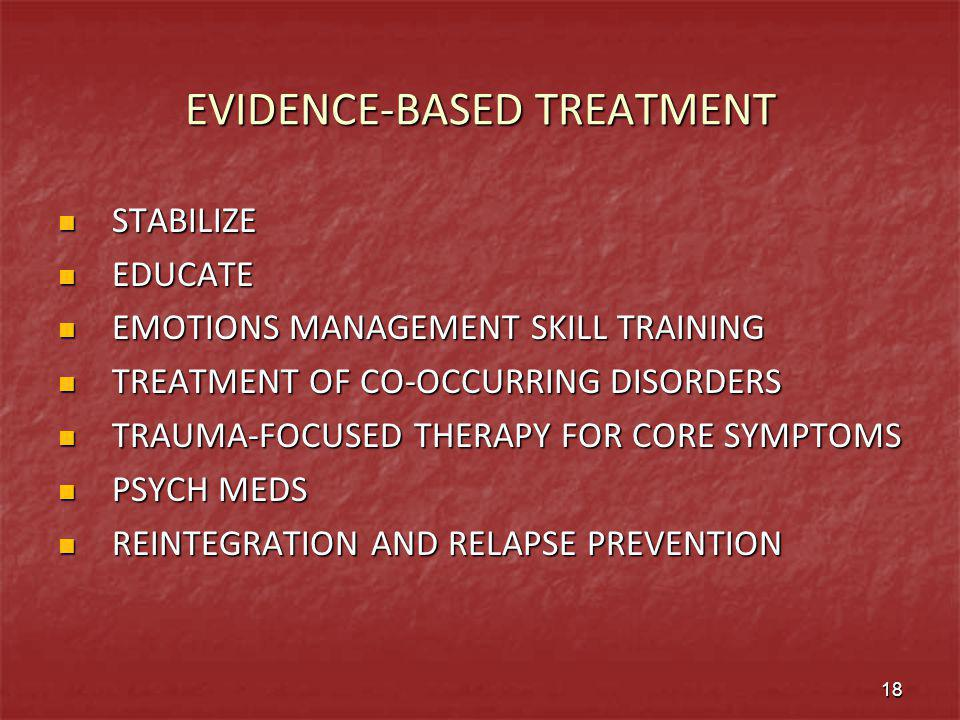 EVIDENCE-BASED TREATMENT STABILIZE STABILIZE EDUCATE EDUCATE EMOTIONS MANAGEMENT SKILL TRAINING EMOTIONS MANAGEMENT SKILL TRAINING TREATMENT OF CO-OCC