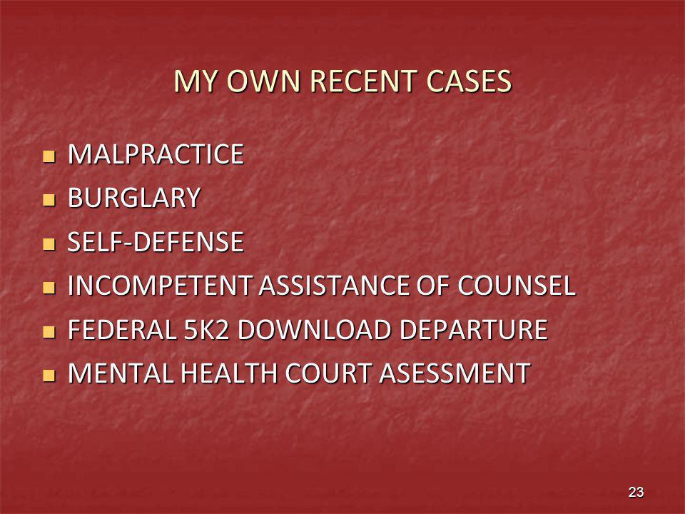 MY OWN RECENT CASES MALPRACTICE MALPRACTICE BURGLARY BURGLARY SELF-DEFENSE SELF-DEFENSE INCOMPETENT ASSISTANCE OF COUNSEL INCOMPETENT ASSISTANCE OF CO