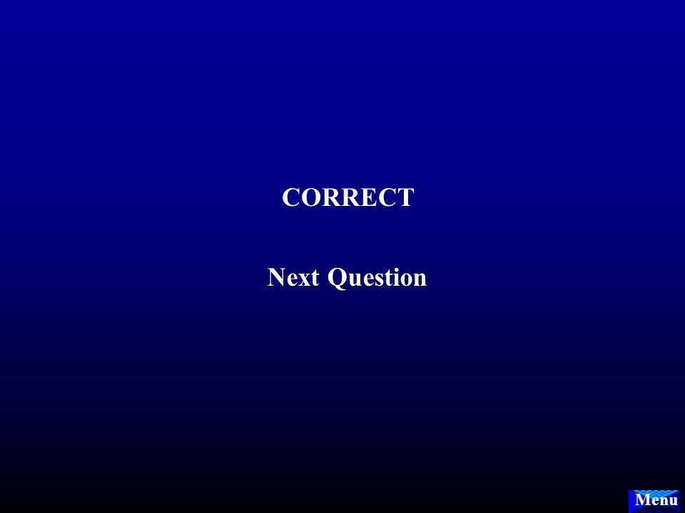 Menu CORRECT Next Next Question