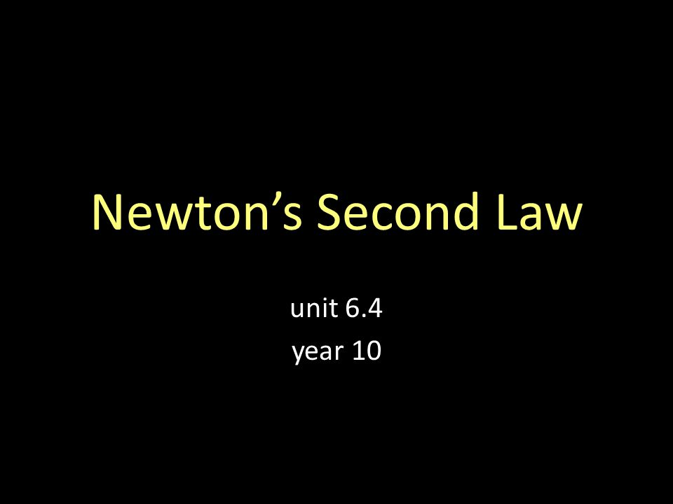 Newtons Second Law unit 6.4 year 10
